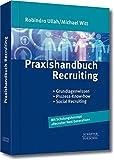 Praxishandbuch Recruiting: Grundlagenwissen, Prozess-Know-How, Social Recruiting