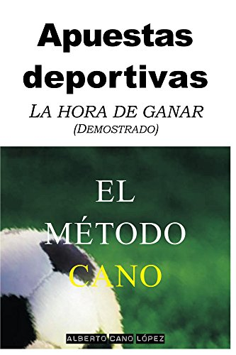 Apuestas deportivas. El método Cano: La hora de ganar (Demostrado) por Alberto Cano