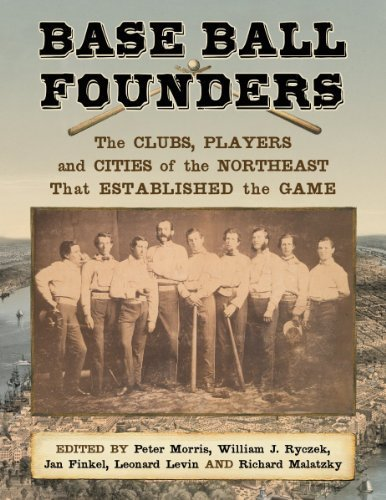 Base Ball Founders: The Clubs, Players and Cities of the Northeast That Established the Game by Peter Morris, William J. Ryczek, Jan Finkel, Leonard Levin, (2013) Paperback