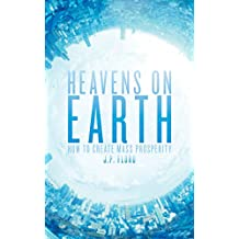Heavens on Earth: How To Create Mass Prosperity
