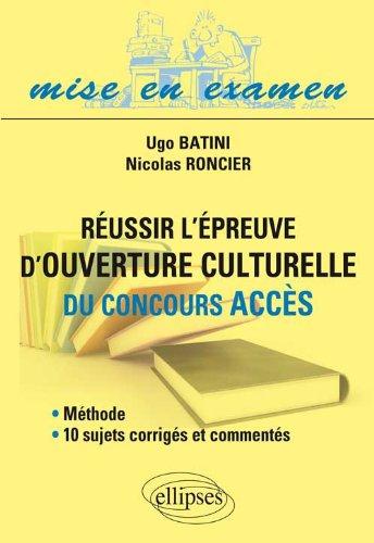 Russir l'Epreuve d'Ouverture Culturelle du Concours ACCES Mthode, 10 Sujets Corrigs et Comments
