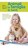 Animali in famiglia (e fuori): Guida ai doveri, alle regole e alle responsabilità dei e con i nostri animali