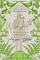 The Wild Life: A Year of Living on Wild Food by John Lewis-Stempel (2016-06-30)