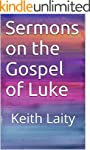 Sermons on the Gospel of Luke: Keith...