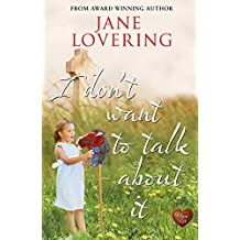 I Don't Want to Talk About It (Choc Lit): A wonderful romance with a twist - the perfect holiday read (Yorkshire Romances Book 5)