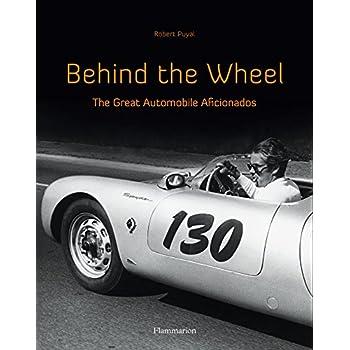 Behind the Wheel: The Great Automobile Aficionados