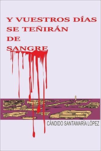 Y VUESTROS DÍAS SE TEÑIRÁN DE SANGRE por CÁNDIDO SANTAMARÍA  LÓPEZ