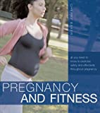 Pregnancy and Fitness: All You Need to Know to Exercise Safely and Effectively Throughout Pregnancy by Cherry Baker (2006-09-25)
