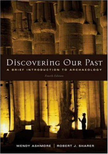 Discovering Our Past: A Brief Introduction to Archaeology 4th (fourth) Edition by Ashmore,Wendy, Sharer,Robert [2005]