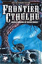 Frontier Cthulhu: Ancient Horrors in the New World (Call of Cthulhu Novel)