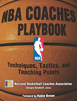 NBA Coaches Playbook: Techniques, Tactics, and Teaching Points by [National Basketball Coaches Association]