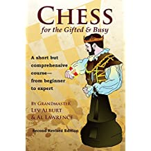 Chess for the Gifted and Busy: A Short but Comprehensive Course - from Beginner to Expert