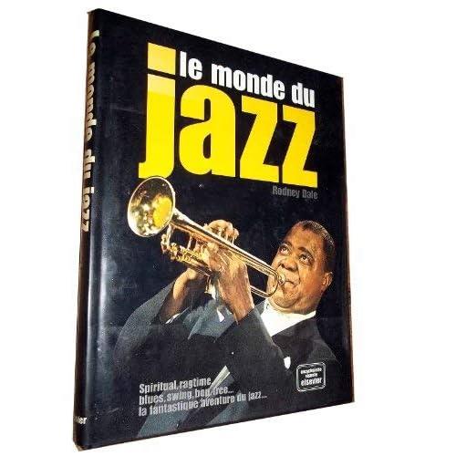 Le monde du jazz : Spiritual, ragtime, blues, swing, bop, free… la fantastique aventure du jazz. Encyclopédie visuelle.