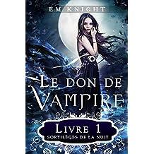 Le don de vampire 1 : Sortilèges de la nuit
