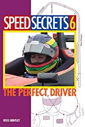 Speed Secrets 6: The Perfect Driver: No. 6