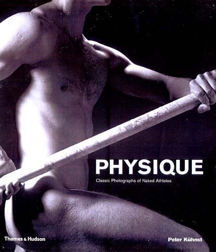 Physique: Classic Photographs of Naked Athletes by Peter K¨¹hnst, Walter Borgers 1st (first) Edition (2004)