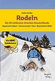 Rodeln - Die 50 schönsten Strecken Deutschlands: Bayerische Alpen * Schwarzwald * Harz * Bayerischer Wald