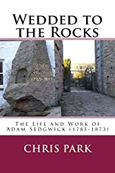 Wedded to the Rocks: The Life and Work of Adam Sedgwick (1785-1873)