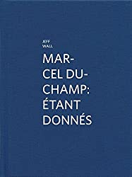 Marcel Duchamp: Etant Donnes