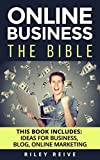 Online Business: The Bible - 3 Manuscripts - Business Ideas, Blog The Bible, Online Marketing (Everything You Need To Launch And Run A Profitable Online Business)