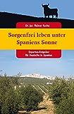 Sorgenfrei leben unter Spaniens Sonne: Experten-Ratgeber für Deutsche in Spanien - Rainer Dr. Fuchs