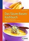 Das Säure-Basen Kochbuch: Über 140 Genießer-Rezepte: entsäuern, entschlacken und wohlfühlen - Maria Lohmann