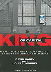 [King of Capital: The Remarkable Rise, Fall, and Rise Again of Steve Schwarzman and Blackstone] (By: David Carey) [published: December, 2010]