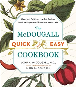 The McDougall Quick and Easy Cookbook: Over 300 Delicious Low-Fat Recipes You Can Prepare in Fifteen Minutes or Less by [McDougall, John A., McDougall, Mary]
