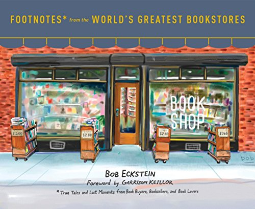 Footnotes From The World'S Greatest Bookstores: True Tales and Lost Moments from Book Buyers, Booksellers, and Book Lovers por Bob Eckstein