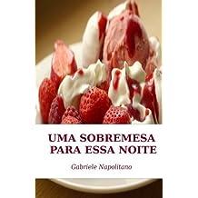 Uma Sobremesa Para Essa Noite as receitas de uma m?e italiana (Portuguese Edition) by Gabriele Napolitano (2015-05-27)