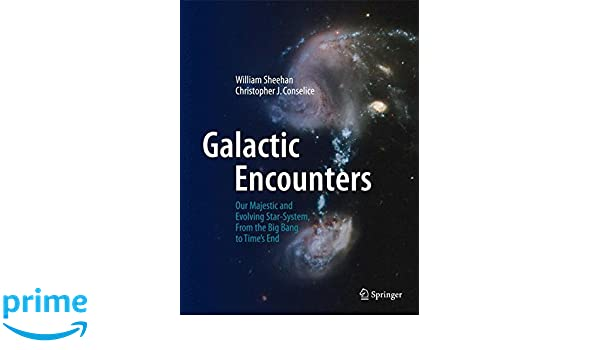 Galactic Encounters: Our Majestic and Evolving Star-System, From the Big Bang to Times End