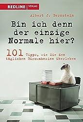 Bin ich denn der einzige Normale hier?: 101 Tipps, wie Sie den täglichen Bürowahnsinn überleben
