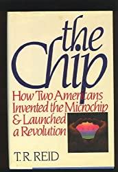 The Chip: How Two Americans Invented the Microchip and Launched a Revolution by T. R. Reid (1985-01-23)