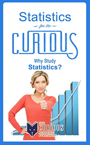 Statistics for the Curious: Why Study Statistics? (The Stuck Student's Guide to Picking the Best College Major)