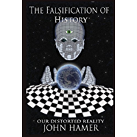 The Falsification of History: Our Distorted Reality (English Edition)