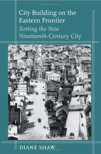 City Building on the Eastern Frontier: Sorting the New Nineteenth-Century City (Creating the North American Landscape (Hardcover)) by Diane Shaw (2004-09-23)