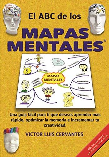 EL ABC DE LOS MAPAS MENTALES: Una guía accesible y completa para ti que deseas aprender más rápido, optimizar la memoria e incrementar tu creatividad por VICTOR LUIS CERVANTES