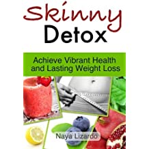 Skinny Detox: Don't Diet, Detox! Cleanse Your Liver Naturally to Supercharge Your Weight Loss by Naya Lizardo (2013-06-21)