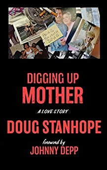 Digging Up Mother: A Love Story by [Stanhope, Doug]