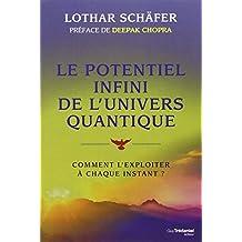 Le potentiel infini de l'univers quantique : Comment l'exploiter à chaque instant ?