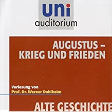 Augustus Krieg und Frieden (Vorlesung von Prof. Dr. Werner Dahlheim) - Reihe: uni auditorium (Länge: ca. 57 Min.) (uni auditorium  Hörbuch)
