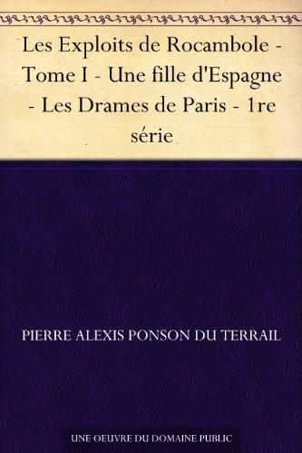 Couverture du livre Les Exploits de Rocambole - Tome I - Une fille d'Espagne - Les Drames de Paris - 1re série
