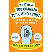 What Have You Changed Your Mind About?: Today's Leading Minds Rethink Everything (Edge Question Series) by John Brockman (2014-05-20)