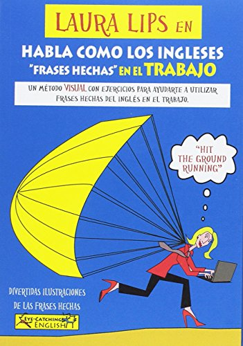 LAURA LIPS en HABLA COMO LOS INGLESES FRASES HECHAS EN EL TRABAJO por Paul Chidgey