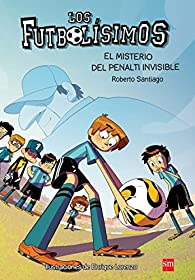 Los Futbolísimos.El misterio del penalti invisible par Roberto Santiago