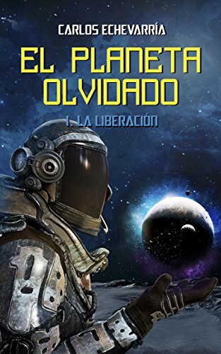 Descargar Libro El planeta olvidado I: La liberación de Carlos Echevarría