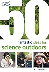 50 fantastic ideas for Science Outdoors
