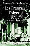 Les Français d'Algérie : De 1830 à aujourd'hui - Une page d'histoire déchirée (Documents)
