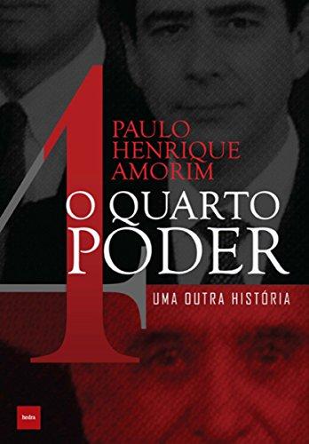 O quarto poder: Uma outra história (Portuguese Edition) por Paulo Henrique Amorim