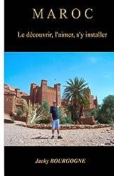 Maroc Le découvrir, l'aimer, s'y installer